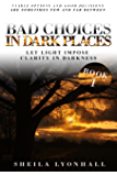 """""""Bad Choices in Dark Places!"""": Let Light Impose Clarity in Darkness (Viable Options Series Book 1)"""