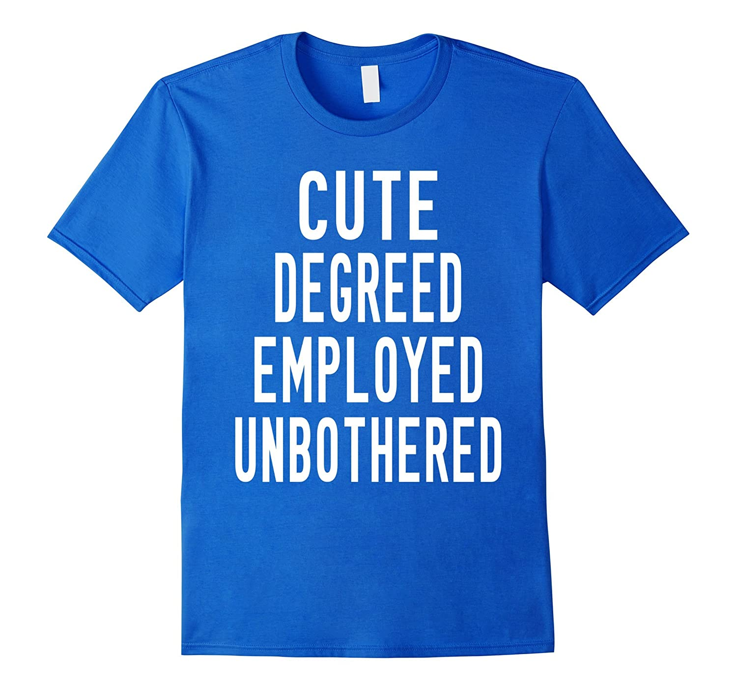 Cute Degreed Employed Unbothered T-Shirt – Relaxed Fit