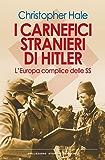 I carnefici stranieri di Hitler: L'Europa complice delle SS (Collezione storica)