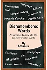 Disremembered Words: A Humorous Journey Into the Land of Forgotton Words Kindle Edition