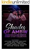 Shades Of AMBW: Asian Men Black Women Short Story Collection