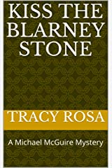 Kiss The Blarney Stone: A Michael McGuire Mystery Kindle Edition