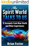 The Spirit World Talks to Us: 12 Accounts from Near Death and Other Experiences