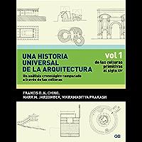 Una historia universal de la arquitectura. Un análisis cronológico comparado a través de las culturas: Vol 1. De las culturas primitivas al siglo XIV