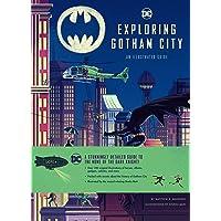 DC Comics. Exploring Gotham City: An Illustrated Guide