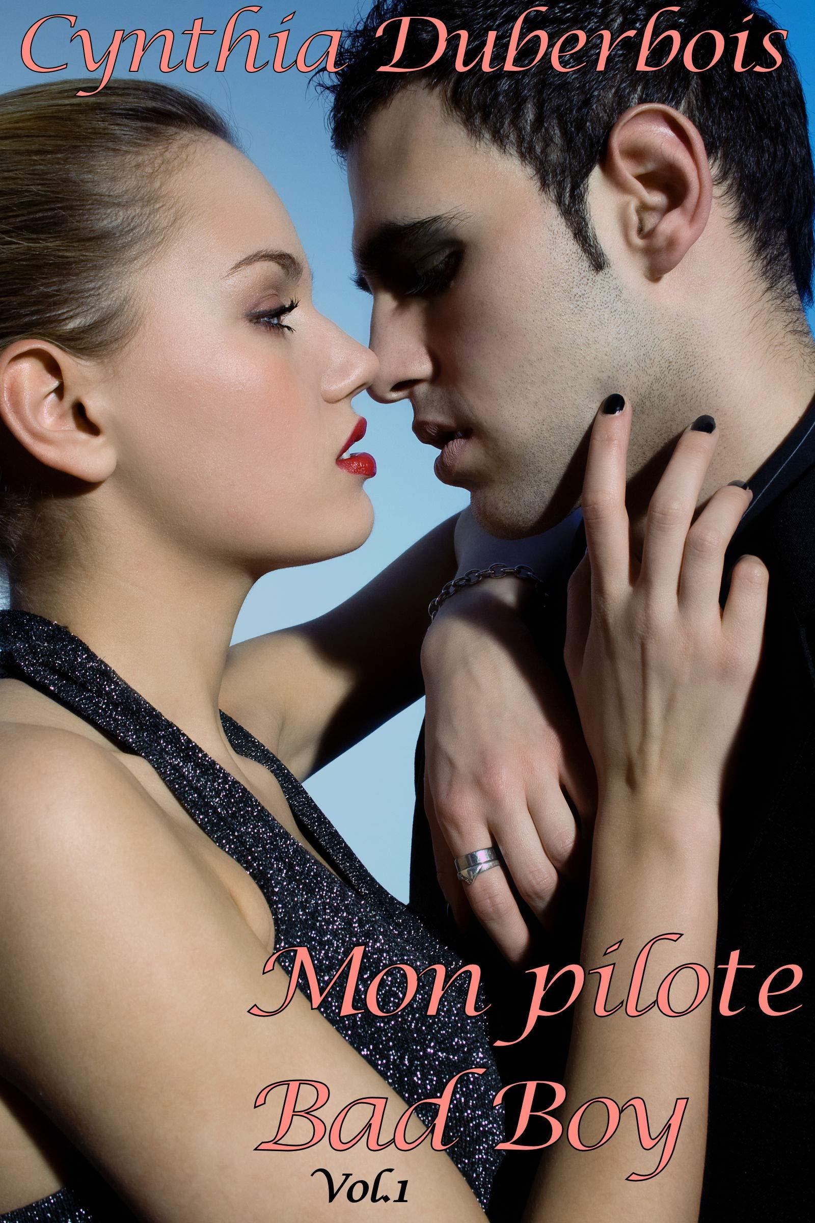 Mon Pilote Bad Boy: Volume 1 (New Romance, Humour, Erotisme) (Pilotes Rebelles t. 2) por Cynthia Duberbois