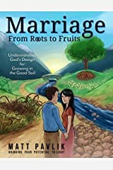 Marriage from Roots to Fruits: Understanding God's Design for Growing in the Good Soil Paperback