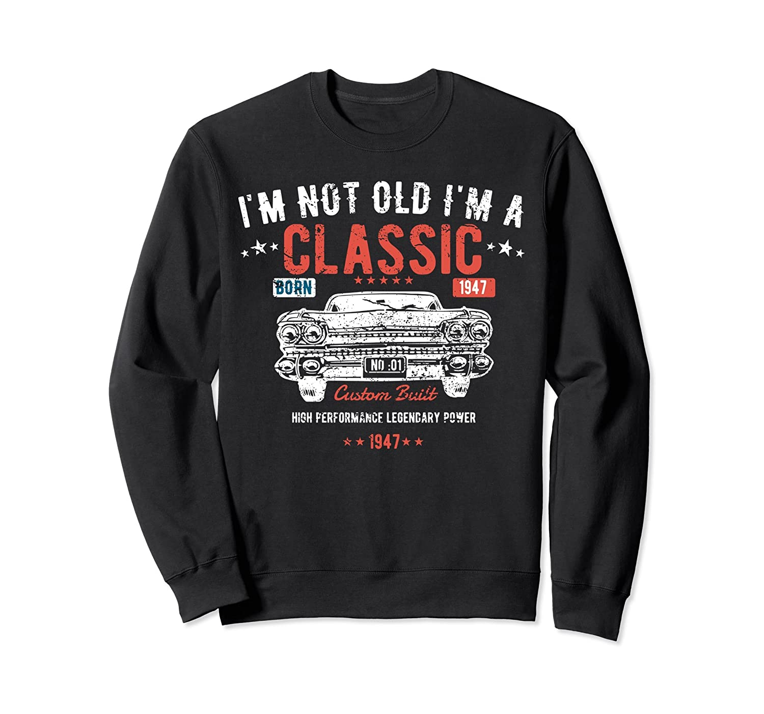 71st Birthday Sweatshirt I'm Not Old I'm a Classic 1947-Awarplus