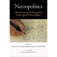 Necropolitics: Mass Graves and Exhumations in the Age of Human Rights (Pennsylvania Studies in Human Rights)