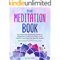 The Meditation Book: The Essential Meditation Book for Beginners to Find Peace, Reduce Stress, and Improve Mental Health…