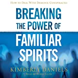 Breaking the Power of Familiar Spirits: How to Deal with Demonic Conspiracies