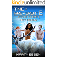 Time Is Irreverent 2: Jesus Christ, Not Again! book cover
