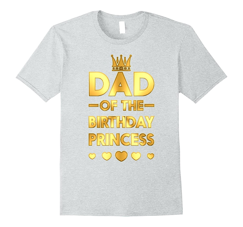 6ca5b4b9 Dad Of The Birthday Princess Golden Matching Family T-shirt-RT ...