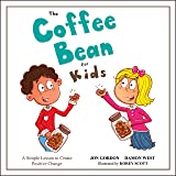 The Coffee Bean for Kids: A Simple Lesson to Create Positive Change (Jon Gordon)