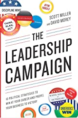 The Leadership Campaign: 10 Political Strategies to Win at Your Career and Propel Your Business to Victory Kindle Edition