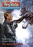 "Perry Rhodan 2754: Die zerstörte Welt (Heftroman): Perry Rhodan-Zyklus ""Das Atopische Tribunal"" (Perry Rhodan-Die Gröβte Science- Fiction- Serie)"