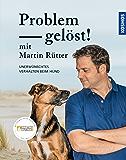 Problem gelöst! mit Martin Rütter: Unerwünschtes Verhalten beim Hund (German Edition)