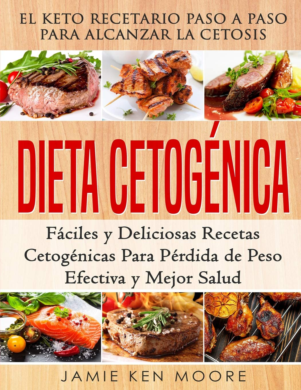 Dieta Cetogénica: El Keto Recetario Paso a Paso Para Alcanzar la Cetosis:  Fáciles y Deliciosas Recetas Cetogénicas Para Pérdida de Peso Efectiva y  ... en ...