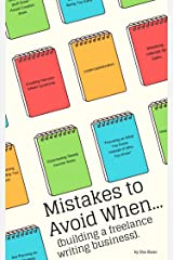 Mistakes to Avoid When... building a freelance writing business: Your Step-by-Step Blueprint for Building a Profitable, Fulfilling and Rewarding Career as a Freelance Writer. Kindle Edition