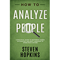 How to Analyze People: A Practical Guide to Mastering Human Psychology and Body Language to Speed-Read Anyone (90-Minute Success Guide Book 3) (English Edition)
