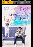 Papà, ti voRRRei bene!: Diario di un uomo disastroso