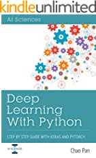 Deep Learning With Python: Step By Step Guide With Keras and Pytorch (English Edition)