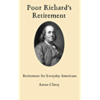 Poor Richard's Retirement: Retirement for Everyday Americans (English Edition)