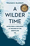 A Wilder Time: Notes from a Geologist at the Edge