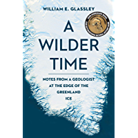 A Wilder Time: Notes from a Geologist at the Edge of the Greenland Ice (English Edition)