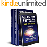 Quantum Physics for Beginners: 2 Books in 1: Discover and Understand the World Around you Thanks to Quantum Physics, And…