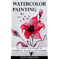 Watercolor Painting: 1-2-3 Easy Techniques to Mastering Watercolor Painting (Acrylic Painting, Pastel Painting, Oil Painting, Drawing, Calligraphy, Airbrushing Book 1)