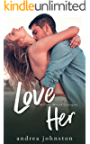 Love Her: A Single Mom Meets Ex-Military Soldier Romance (Military Men of Lexington Book 3)