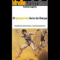 O (pequeno) livro da Dança: 56 questões sobre a Arte de Terpsícore e...outras tantas respostas breves