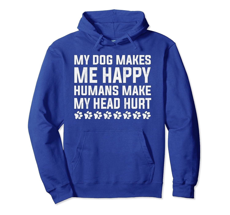 My dog makes me happy humans make my head hurt Hoodie-AZP