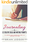 Journaling: 52 Creative Ideas and Writing Prompts to Inspire Your Journaling Habit All Through the Year (Change Your Life One Week at a Time!) (High Achievers Book 11) (English Edition)