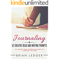 Journaling: 52 Creative Ideas and Writing Prompts to Inspire Your Journaling Habit All Through the Year (Change Your…