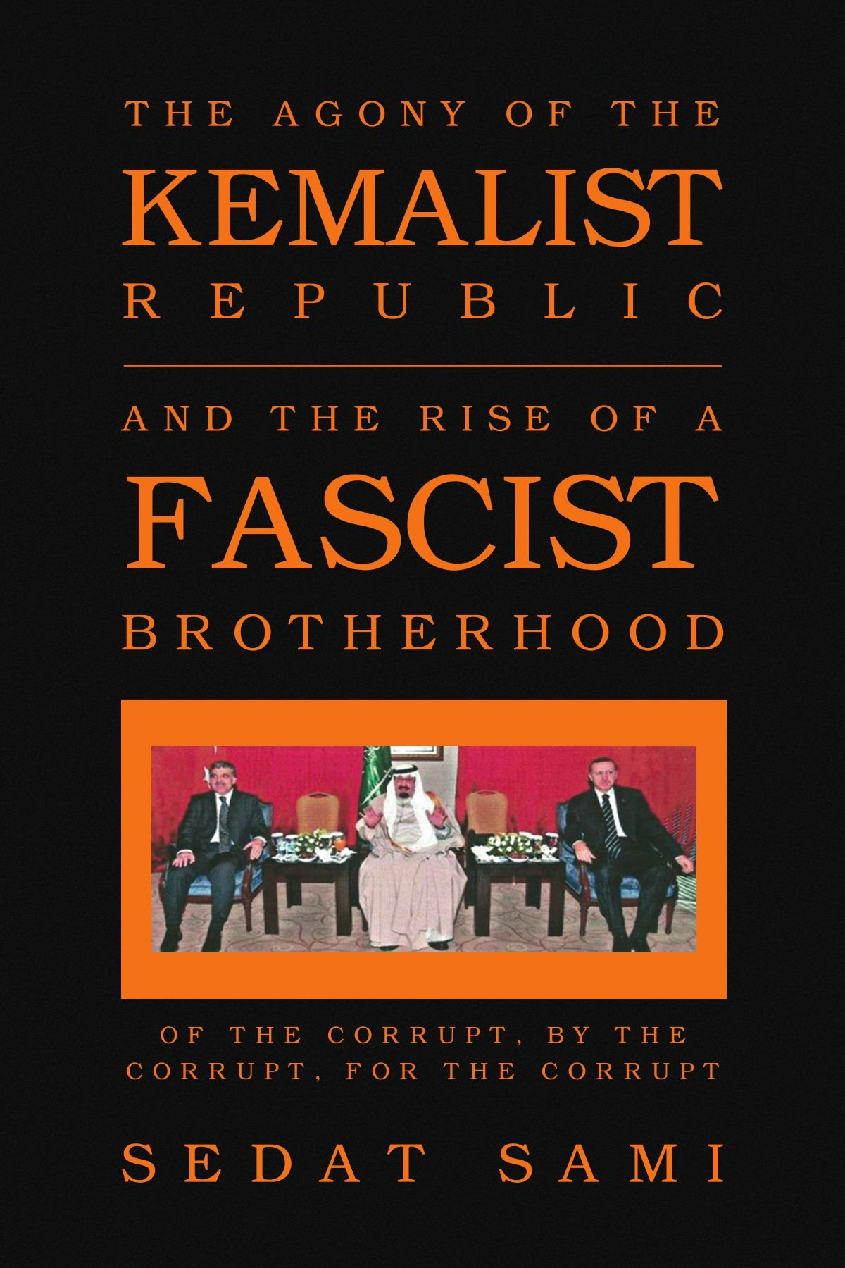 Read Online THE AGONY OF THE KEMALIST REPUBLIC AND THE RISE OF A FASCIST BROTHERHOOD: OF THE CORRUPT, BY THE CORRUPT, FOR THE CORRUPT ebook