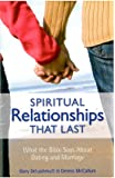 Spiritual Relationships that Last: What the Bible Says About Dating and Marriage