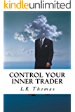 Control Your Inner Trader (Trading Psychology Made Easy Book 1)