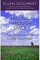 Falling Through Space: The Journals of Ellen Gilchrist Kindle Edition