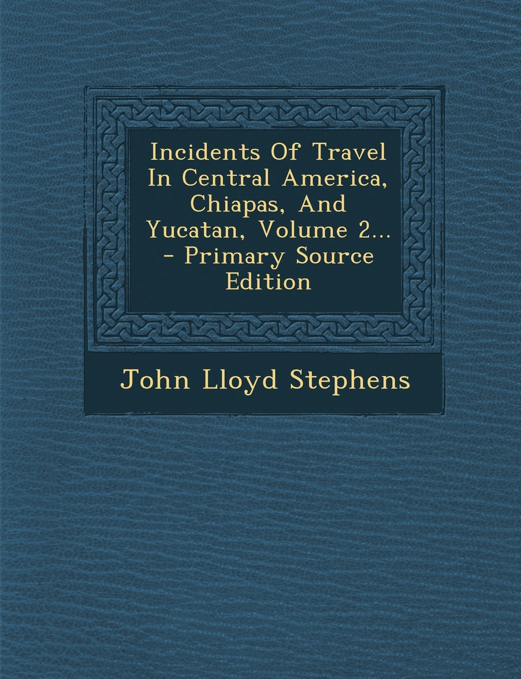 Download Incidents Of Travel In Central America, Chiapas, And Yucatan, Volume 2... ebook