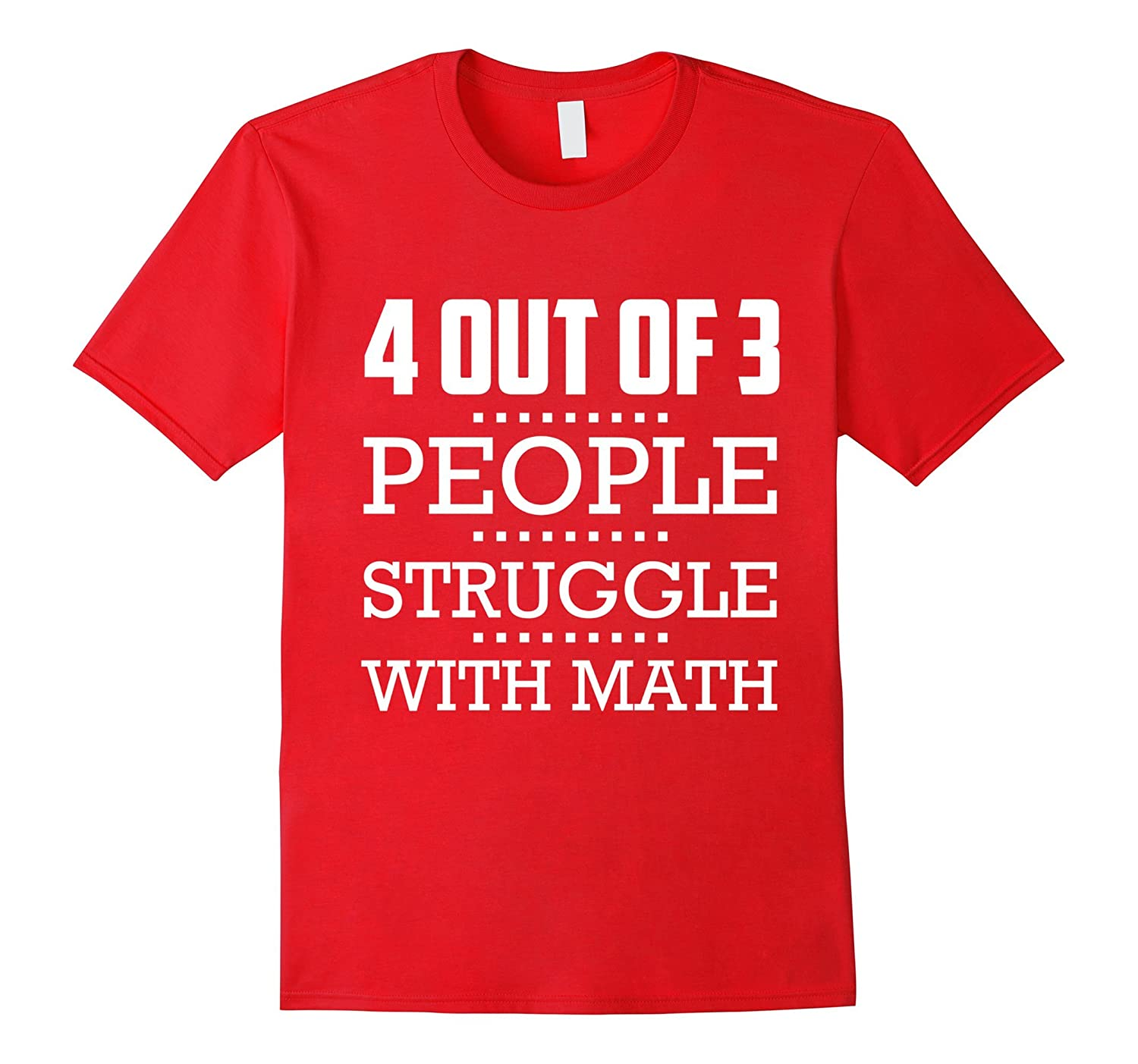 4 Out Of 3 People Struggle With Math Funny Statement T-Shirt-CL