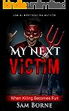 MY NEXT VICTIM: When killing becomes fun