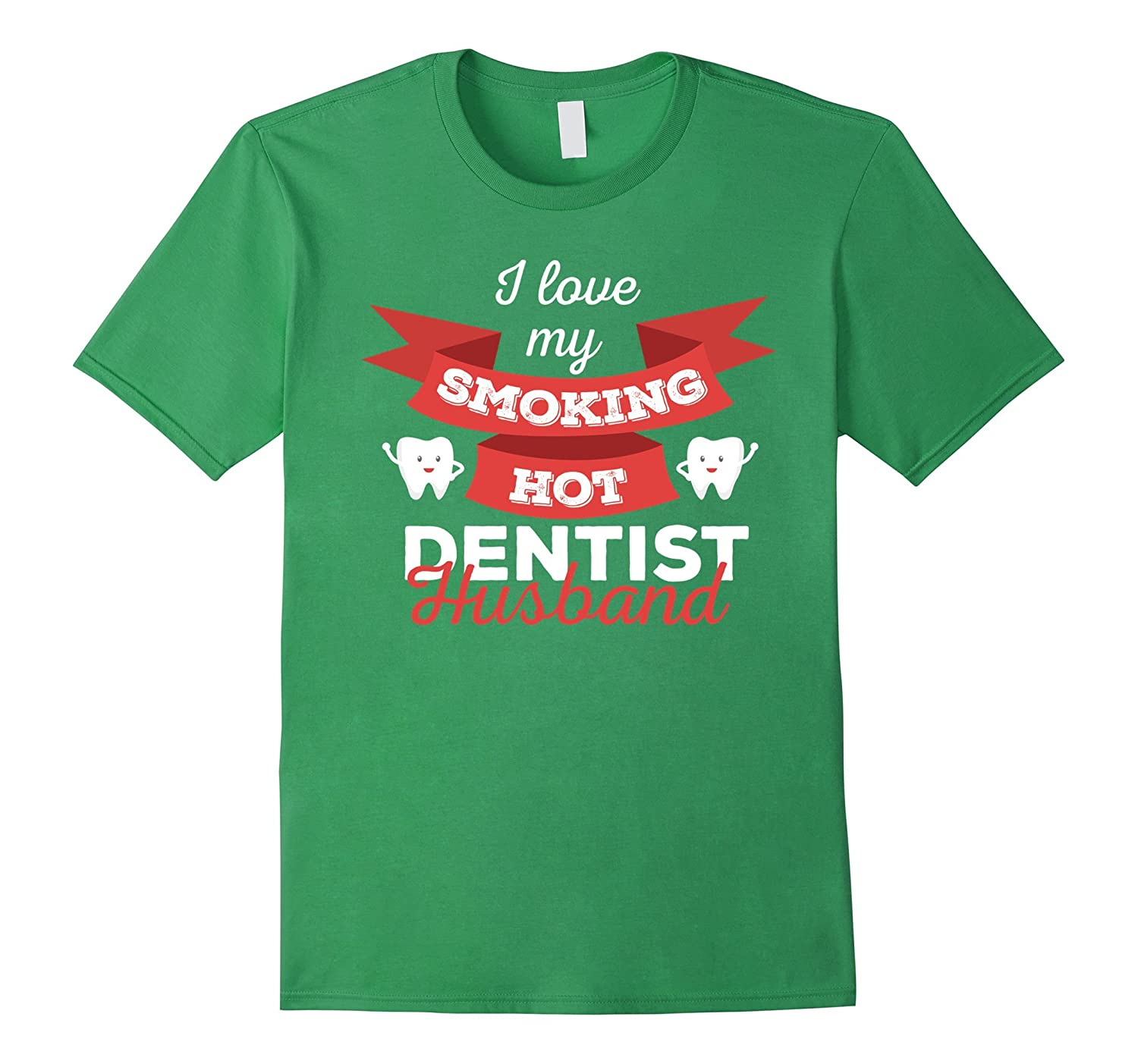 Dentist T-shirt - I love my smoking hot Dentist husband-TD