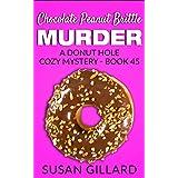 Chocolate Peanut Brittle Murder: A Donut Hole Cozy - Book 45 (Donut Hole Cozy Mystery)