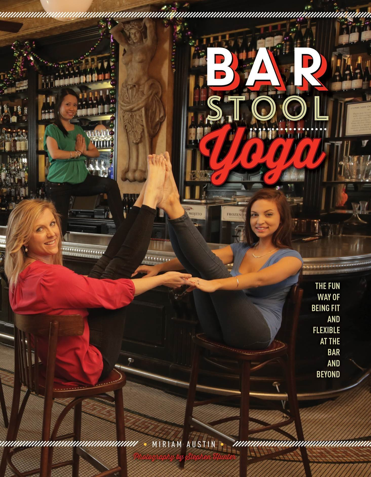 Bar Stool Yoga: The Fun Way Of Being Fit And Flexible At The ...