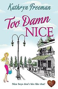 Too Damn Nice (Choc Lit): A wonderful romance. The perfect summer read!