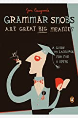 Grammar Snobs Are Great Big Meanies: A Guide to Language for Fun and Spite Kindle Edition