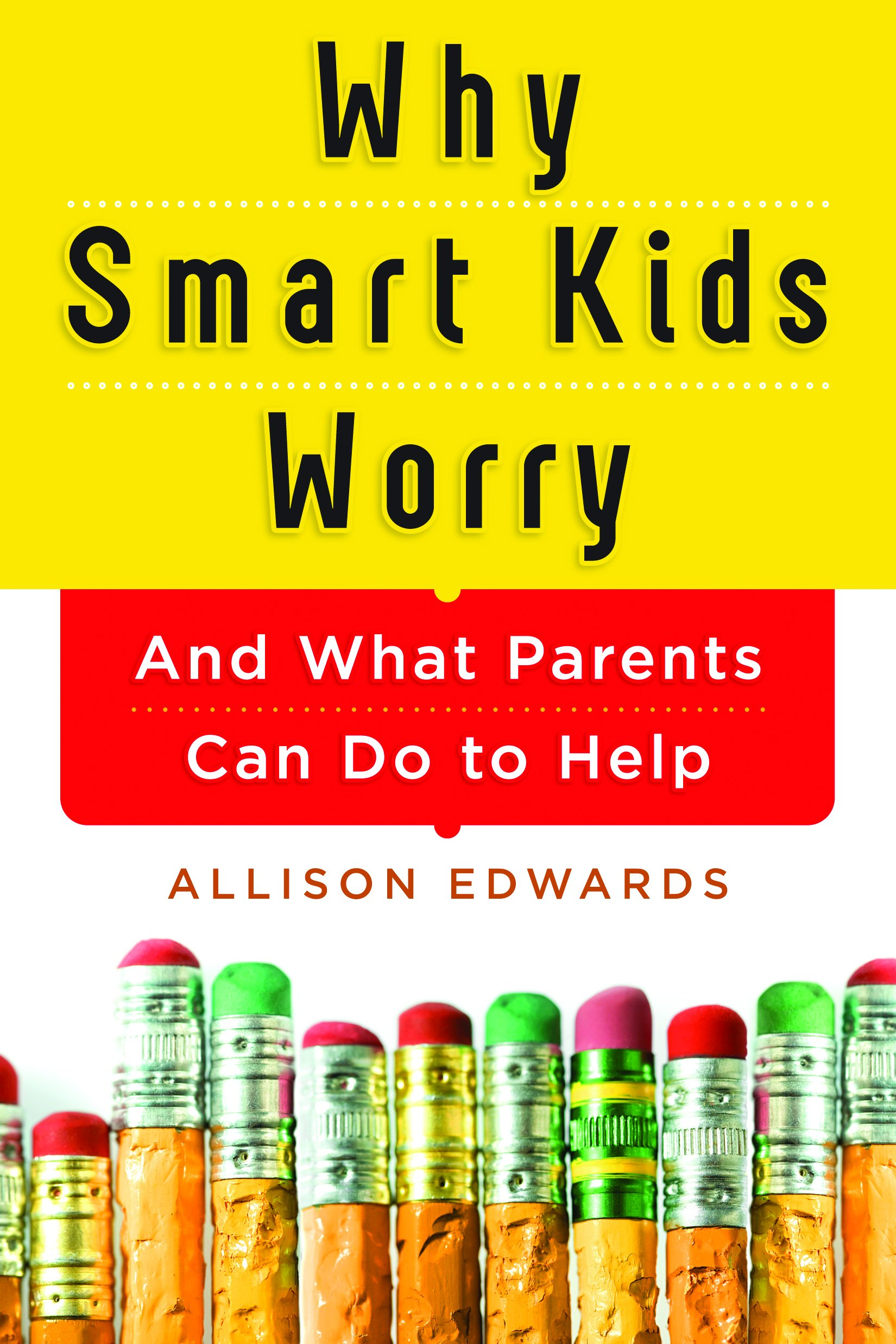 Why Smart Kids Worry: And What Parents Can Do to Help
