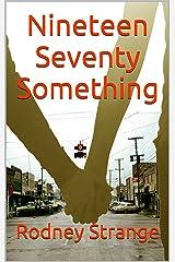 Nineteen Seventy Something Kindle Edition